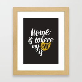 Home is Where My Cat Is (On Black) Framed Art Print