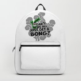 Can't We All Just Get A Bong , Funny Smoking Gifts Backpack
