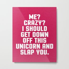 Down Off This Unicorn Funny Quote Metal Print