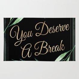 You Deserve A Break Rug