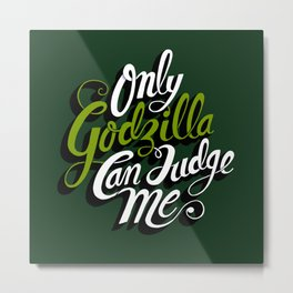 Only God(zilla) Can Judge Me. Metal Print