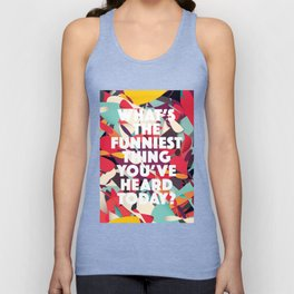 What's the funniest thing you've heard today? Unisex Tank Top