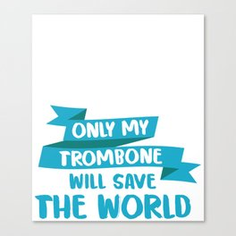 My Trombone Will Save The World Trombone Marching Band Ska Music Trombonist Canvas Print