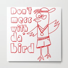 Dont mess with the bird Metal Print