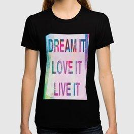 Dream it, Live it, Love it T-shirt