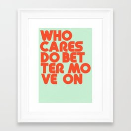 Who Cares Do Better Move On Framed Art Print