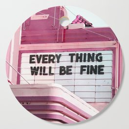 Every Thing Will Be Fine Cutting Board