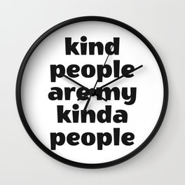 Kind people are my kinda people - cute kindness quote Wall Clock
