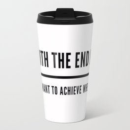 Begin With The End In Mind Travel Mug