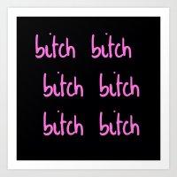 bitch Art Prints featuring Bitch by I Love Decor