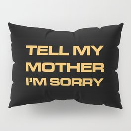 Tell My Mother I'm Sorry Pillow Sham