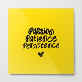 Passion. Patience. Persistence. Metal Print