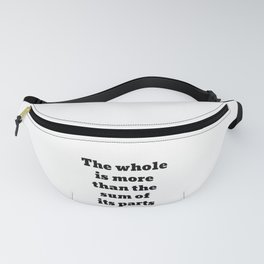 Aristotle quote - The whole is more than the sum of its parts Fanny Pack