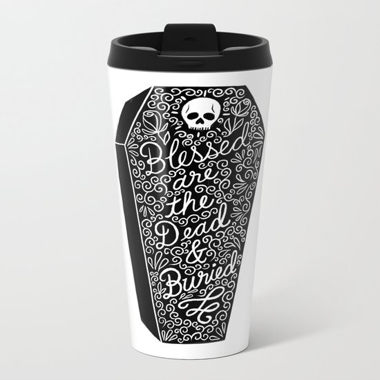Blessed are the dead & buried Metal Travel Mug