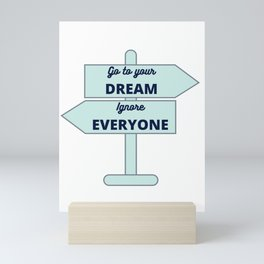 Follow your dream ignore everyone - turquoise road sign Mini Art Print