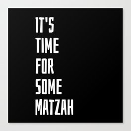 It's Time For Some Matzah Canvas Print