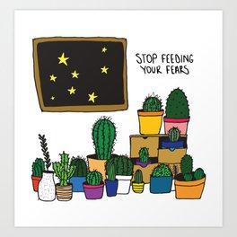 stop feeding your fears Art Print