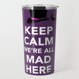 Keep Calm, We're All Mad Here Travel Mug
