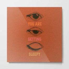 You are getting sleepy... Metal Print