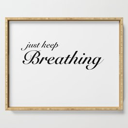 just keep breathing Serving Tray