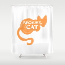 Because, Cat Shower Curtain