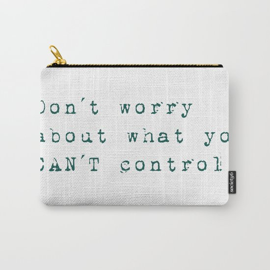Don´t worry about- what you can´t control - Wise Saying on #Society6 Carry-All Pouch