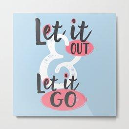 Let It Out Let It Go Metal Print