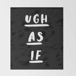 Ugh As If black-white typography poster black and white design bedroom wall home decor Throw Blanket