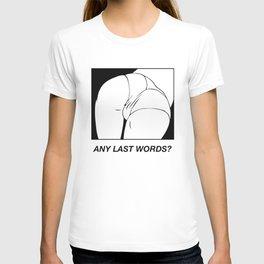 Any Last Words? T-shirt