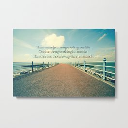 Everything is a Miracle. Metal Print