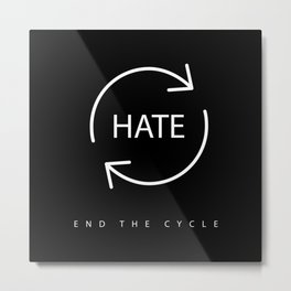 End the Cycle of Hate Metal Print