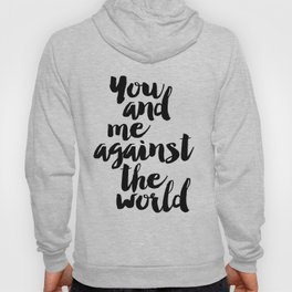 PRINTABLE Art,You And Me Against The World,Love Quote Love Sign,Gift For Her,Women Gifts,Gift For Bo Hoody