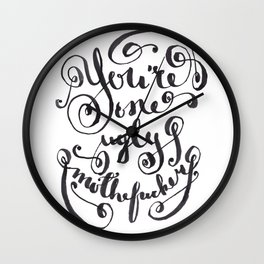 You're One Ugly Mother*ucker Wall Clock