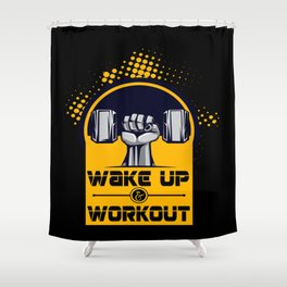 Wake up and workout Inspirational Motivational Quote Shower Curtain