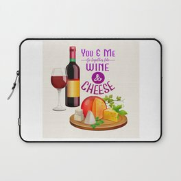 You & Me go together like Wine & Cheese Laptop Sleeve