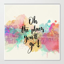 Oh the places you will go Quote Canvas Print