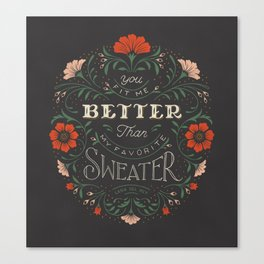 You Fit Me Better than My Favorite Sweater Canvas Print