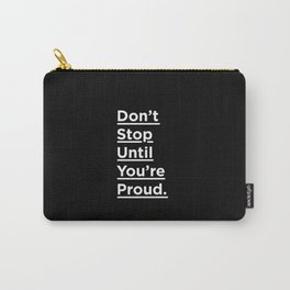Don't Stop Until You're Proud black and white minimalist typography poster design home wall bedroom Carry-All Pouch