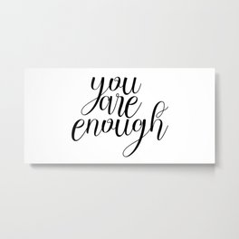 You Are Enough, Quote About You, Enough Quote Metal Print