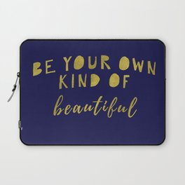 Be Your Own Kind Of Beautiful-Navy | Typography | Quotes Laptop Sleeve