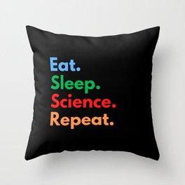 Eat. Sleep. Science. Repeat. Throw Pillow