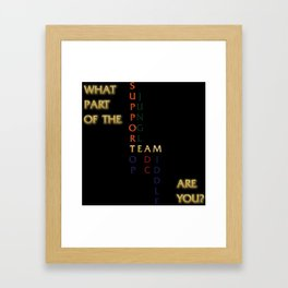 What Part of the TEAM are you? Framed Art Print