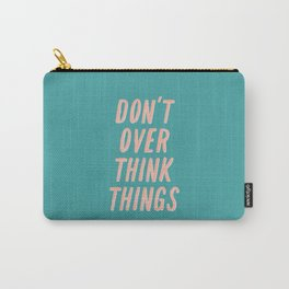 Don't Over Think Things positive good vibes inspirational typography quote in peach pink and green Carry-All Pouch