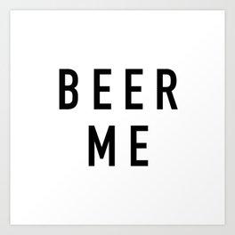 Beer Me Kunstdrucke