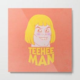 TEE HEE MAN Metal Print