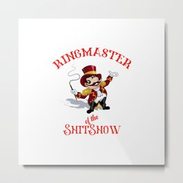 The Ringmaster of the shitshow Metal Print