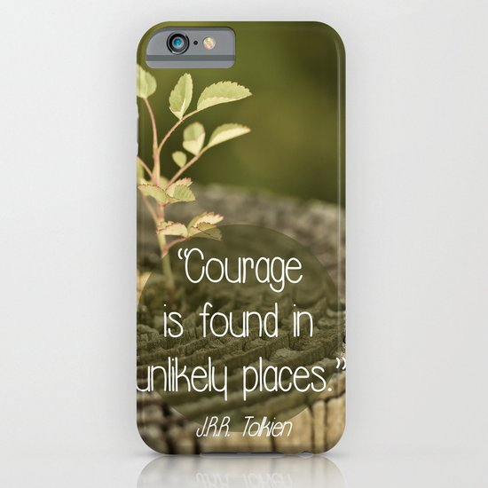 Courage is found in unlikely places  {Quote} iPhone & iPod Case