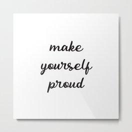 Make yourself proud Metal Print