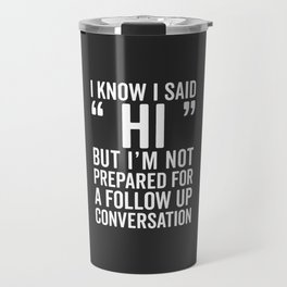 I Said Hi Funny Quote Travel Mug