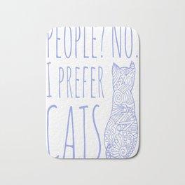 People NO. I prefer CATS. I prefer CATS Bath Mat